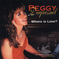 Where is Love? — Peggy Duquesnel