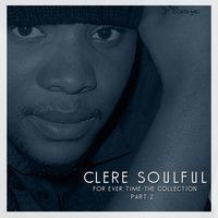 For.Ever.Time - The Collection, Pt. 2 — Clere Soulful