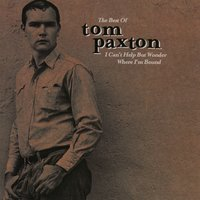 The Best Of Tom Paxton: I Can't Help Wonder Wher I'm Bound: The Elektra Years — Tom Paxton