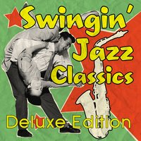 Swingin' Jazz Classics - Deluxe Edition — Louis Armstrong, Benny Goodman, Ella Fitzgerald, Glenn Miller, Chubby Checker