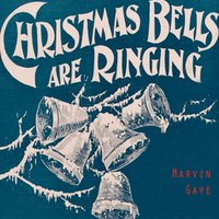 Christmas Bells Are Ringing — Marvin Gaye