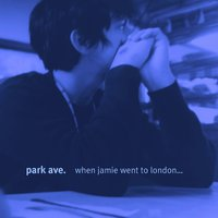 When Jamie Went to London... We Broke Up — Park Ave.