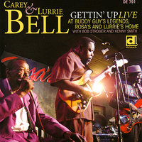 Gettin' Up: Live at Buddy Guy's Legends, Rosa and Lurrie's Home — Kenny Smith, Bob Stroger, Carey & Lurrie Bell
