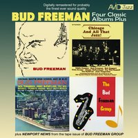 Four Classic Albums Plus (Bud Freeman / Chicago and All That Jazz / Chicago: Austin High School Jazz in Hi-Fi / The Bud Freeman Group) — Bud Freeman