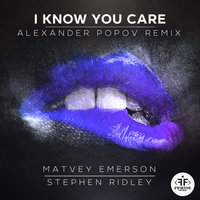 I Know You Care — Matvey Emerson & Stephen Ridley
