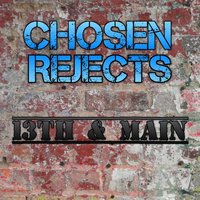 13th & Main — Chosen Rejects
