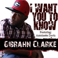 I Want You to Know — Gibrahn Clarke