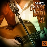 Dance with Me — The Halos