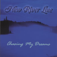 Chasing My Dreams — New River Line