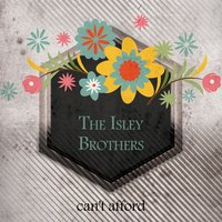 Cant Afford — The Isley Brothers