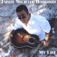 My Life — Jared Michael Hobgood
