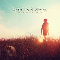 The Very Next Thing — Casting Crowns