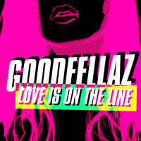 Love Is On The Line — GoodFellaz