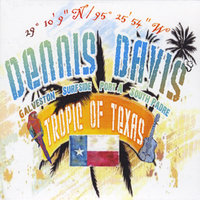 Tropic of Texas — Dennis Davis