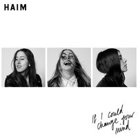 If I Could Change Your Mind — HAIM