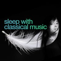 Sleep with Classical Music — Classical Sleep Music