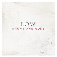 Drums And Guns — Low
