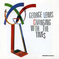 George Lewis: Changing With the Times — George Lewis