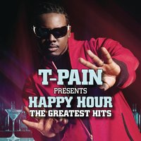 T-Pain Presents Happy Hour: The Greatest Hits — T-Pain