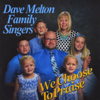 We Choose to Praise — The Dave Melton Family Singers