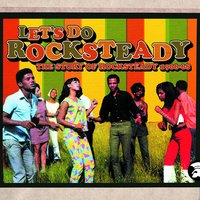 Let's Do Rocksteady: The Story of Rocksteady 1966-68 — сборник