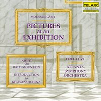 Moussorgsky: Pictures At An Exhibition, Night On Bald Mountain & Introduction To Khovanshchina — Atlanta Symphony Orchestra, Yoel Levi, Yoel Levi & Atlanta Symphony Orchestra