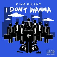 I Don't Wanna — King Filthy