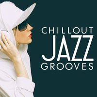 Chillout Jazz Grooves — Groove Chill Out Players