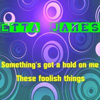 Something's Got a Hold on Me — Etta James