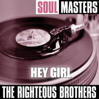 Soul Masters: Hey Girl — The Righteous Brothers