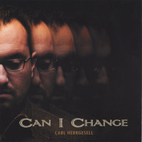 Can I Change — Carl Herrgesell
