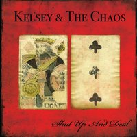 Shut Up And Deal — Kelsey And The Chaos