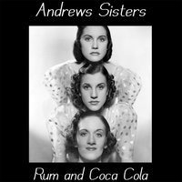 Rum and Coca Cola — The Andrews Sisters