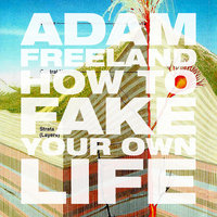How To Fake Your Own Life — Adam Freeland
