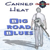 Big Road Blues — Canned Heat