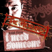 I Need Someone - The Remixes — Ralph Falcon