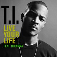 Live Your Life — T.I.