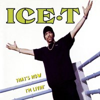 That's How I'm Livin' — Ice T