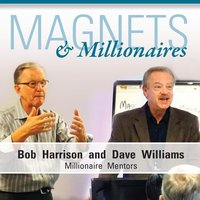 Magnets and Millionaires — Dr. Dave Williams & Dr. Bob Harrison
