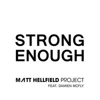 Strong Enough (feat. Damien McFly) — Damien McFly, Matt Hellfield Project