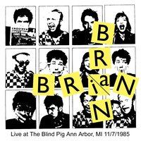 The Blind Pig Ann Arbor, MI 11/7/1985 — Brian Brain