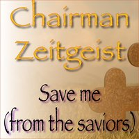 Save Me (From the Saviors) — Chairman Zeitgeist