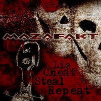 Lie Cheat Steal Repeat — Mazafakt