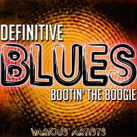 Definitive Blues: Bootin' The Boogie — сборник