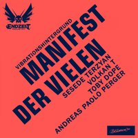 Manifest der Vielen — Vibrationshintergrund with Sesede Terzyan, Volkan T., Toby Dope & Andreas Paolo Perger