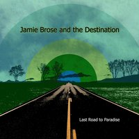 Last Road to Paradise — Jamie Brose and the Destination
