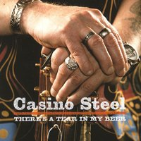 There's A Tear In My Beer — Casino Steel