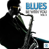 Blues Be with You, Vol. 3 — сборник
