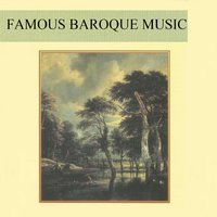 Famous Baroque Music — Антонио Вивальди, Иоганн Себастьян Бах, Георг Фридрих Гендель, Доменико Скарлатти, Karel Brazda, Henry Adolph, Conrad von der Goltz, Philharmonia Slovanica, Hans Jürgen Walther