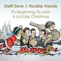 It's Beginning to Look a Lot Like Christmas — Steffi Denk & Flexible Friends, Steffi Denk, Flexible Friends